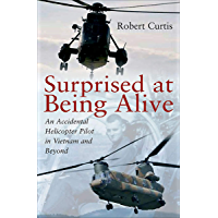 Surprised at Being Alive: An Accidental Helicopter Pilot in Vietnam and Beyond (English Edition)
