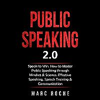 Public Speaking 2.0: Speak to Win. How to Master Public Speaking through Mindset & Science. Effective Speaking, Speech Training & Communication (Public Speaking Book Book 1) (English Edition)