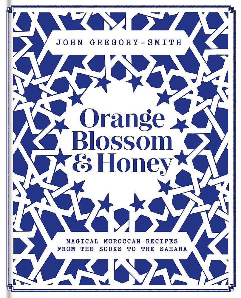 Orange Blossom And Honey  Magical Moroccan Recipes From The Souks To The Sahara