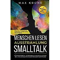Menschen lesen Ausstrahlung Smalltalk: Körpersprache, Charisma & Rhetorik lernen, den Mensch & sich selbst besser verstehen Positive Fähigkeiten aufbauen, verbessern und stärken 3 Bücher in 1 Buch