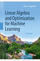 Linear Algebra and Optimization for Machine Learning: A Textbook Kindle Edition
