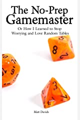 The No-Prep Gamemaster: Or How I Learned to Stop Worrying and Love Random Tables Kindle Edition