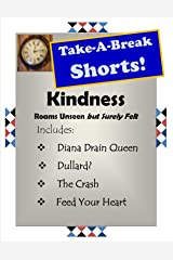 Kindness Roams: Not Always Seen But Surely Felt! (Take-A-Break Shorts) Kindle Edition
