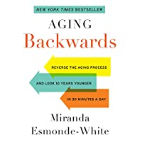 Aging Backwards: Reverse the Aging Process and Look 10 Years Younger in 30 Minutes...