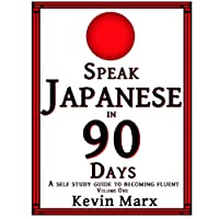 Speak Japanese in 90 Days: A Self Study Guide to Becoming Fluent