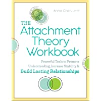 The Attachment Theory: Powerful Tools to Promote Understanding, Increase Stability, and Build Lasting Relationships