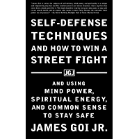 Self-Defense Techniques and How to Win a Street Fight: And Using Mind Power, Spiritual Energy, and Common Sense to Stay…