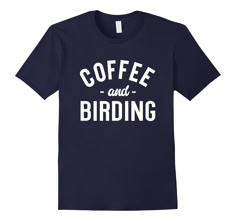 Coffee And Birding - Funny Bird Watcher Saying T-shirt-FL