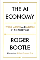 The AI Economy: Work, Wealth and Welfare in the Age of the Robot Kindle Edition