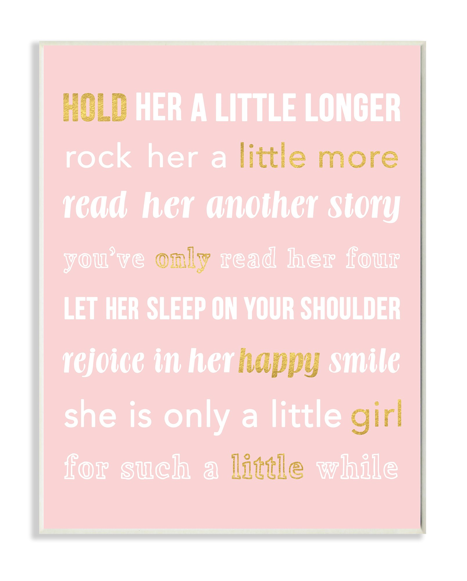 Stupell Home Décor Hold Her a Little Longer Pink Wall Plaque Art, 10 x 0.5 x 15, Proudly Made in USA
