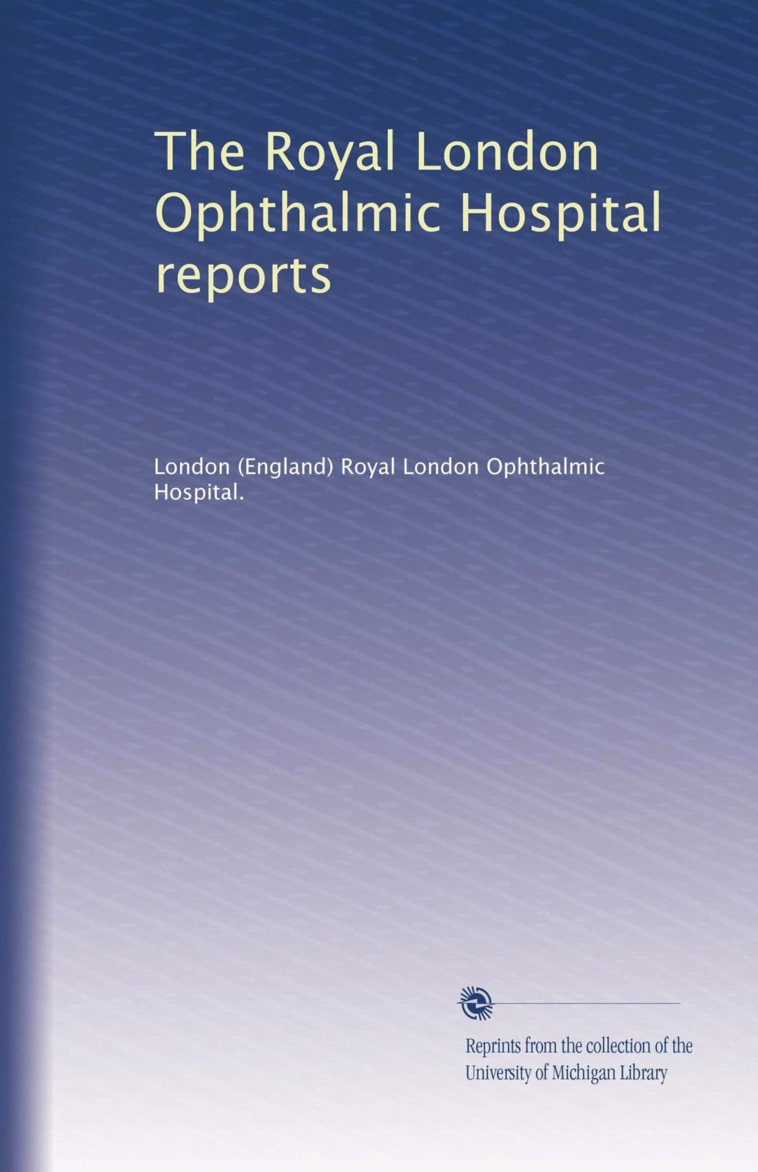 The Royal London Ophthalmic Hospital reports (Volume 6) PDF