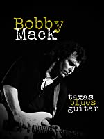 Bobby Mack - Texas Blues Guitar
