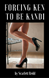 Forcing Ken to Be Kandi: Forced Feminization and Female Domination at Their Best