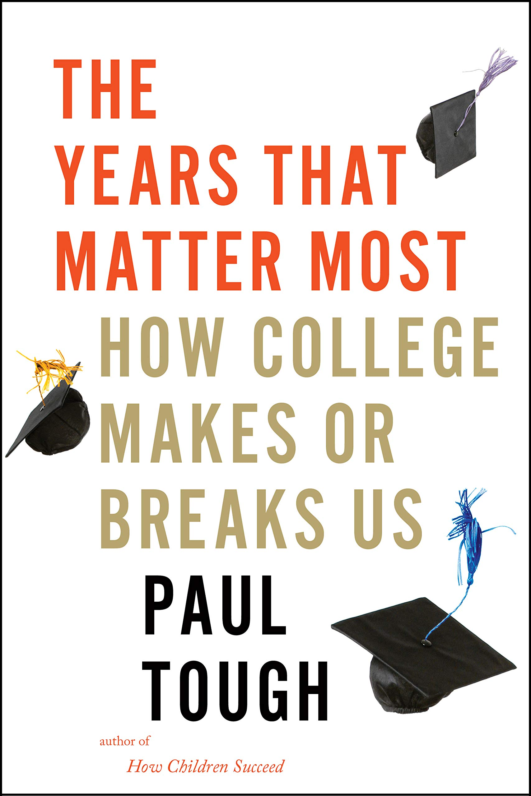 The Years That Matter Most: How College Makes or Breaks Us by Houghton Mifflin Harcourt