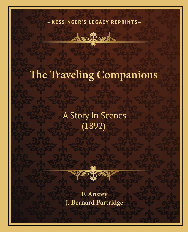 Amazon Com The Traveling Companions A Story In Scenes 1892 9781166583828 Anstey F Partridge J Bernard Books