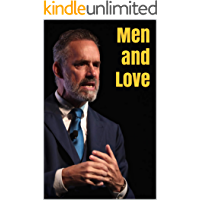 Men and Love : Understanding Anger, Hate and Disillusionment in a Relationship (Inspired by Jordan Peterson)
