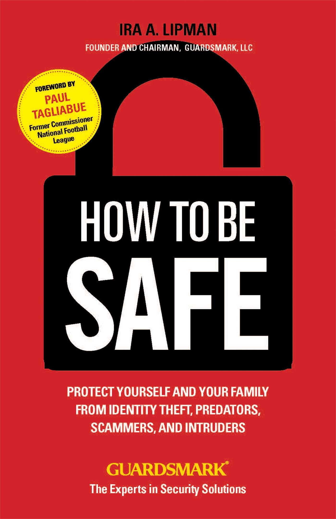 How To Be Safe: Protect Yourself and Your Family From Identity Theft, Predators, Scammers and Intruders