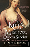 King's Mistress, Queen's Servant: The Life and Times of Henrietta Howard