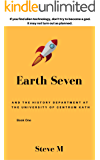 Earth Seven: And the History Department at the University of Centrum Kath (Book 1)