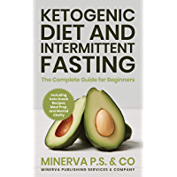 Ketogenic Diet and Intermittent Fasting: The Complete Guide for Beginners Including Keto Snack Recipes, Meal Prep, and Mental Clarity (English Edition)