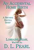 An Accidental Home Birth (The Birthing Erotica Series Book 1)