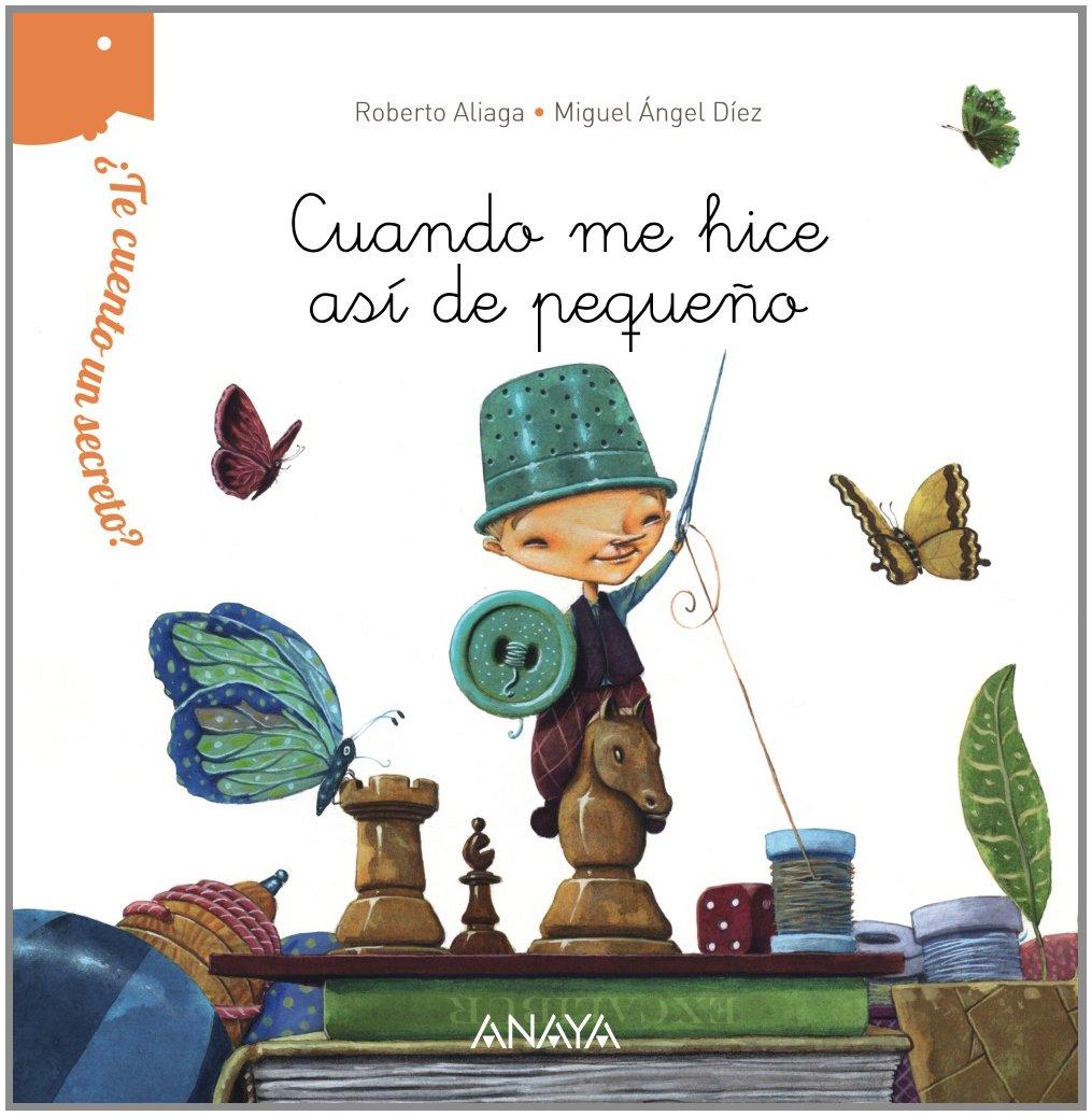 Read Online Cuando me hice así de pequeño / When I was small (¿Te cuento un secreto? / Do I tell you a secret?) (Spanish Edition) ebook