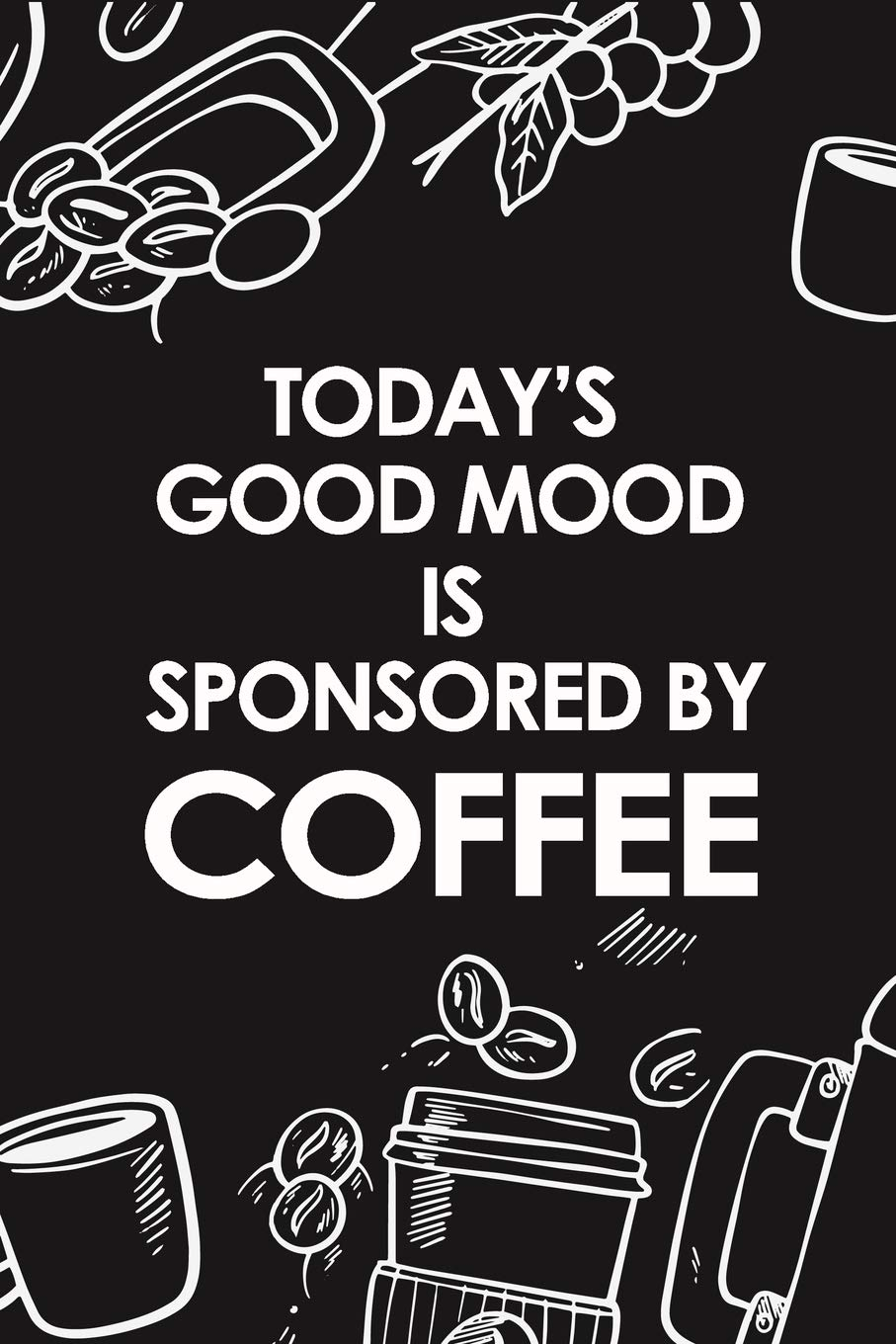 Today\'s Good Mood Is Sponsored By Coffee: Composition ...