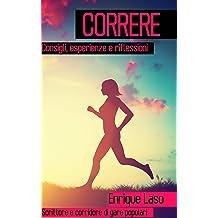Correre - Consigli, esperienze e riflessioni (Italian Edition) Apr 28, 2015