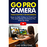 Go Pro Camera: Video editing for Beginners: How to Edit  Video  in Final Cut Pro and Adobe Premiere Pro  Step by Step (English Edition)