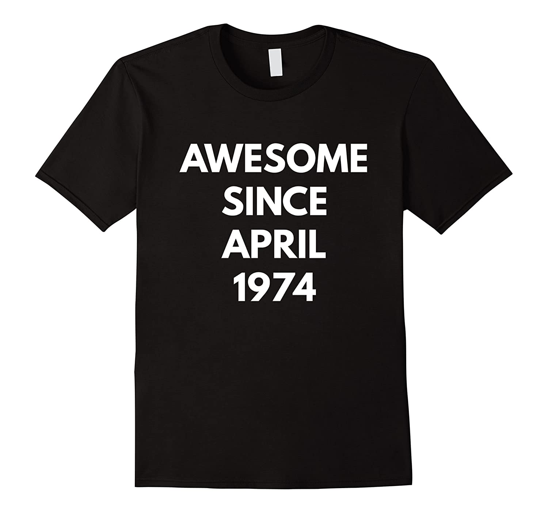 Awesome Since April 1974 t-shirt - April Birthdays-RT