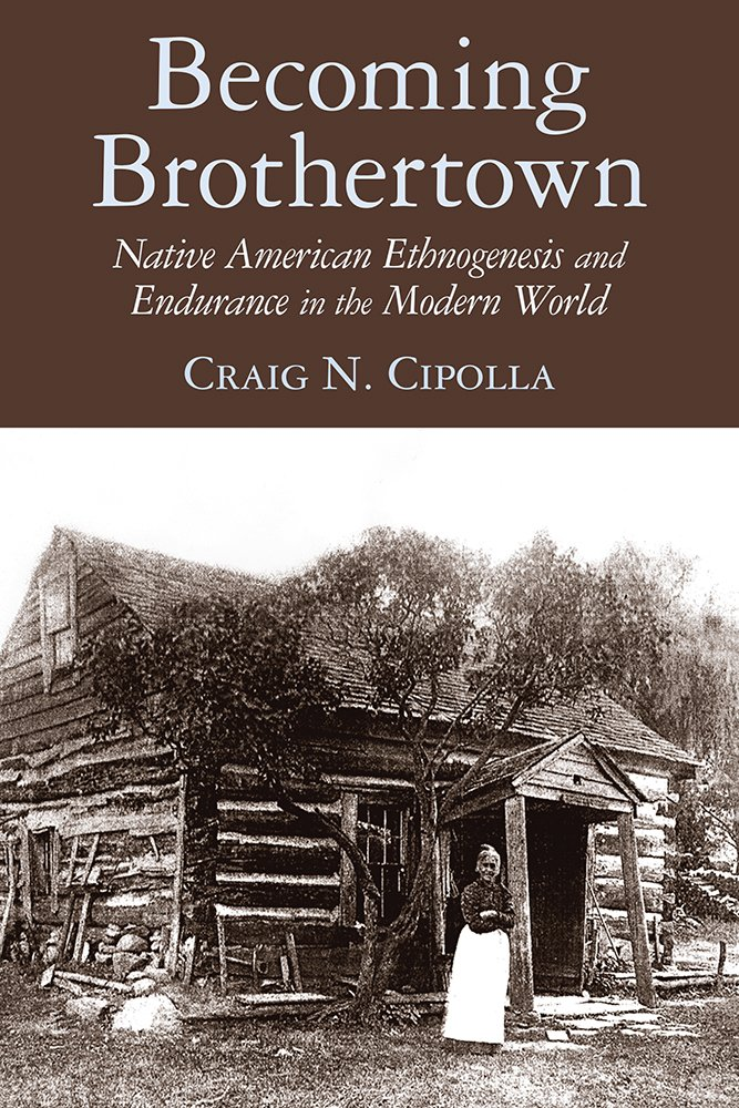 Becoming Brothertown: Native American Ethnogenesis and Endurance in the Modern World (Archaeology of Indigenous-Colonial Interactions in the Americas) pdf epub