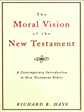 The Moral Vision of the New Testament: Community, Cross, New CreationA Contemporary Introduction to New Testament Ethic