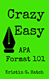 APA Format 101: The Crazy Easy Guide to APA Citation For Beginners: (apa format 6th edition)