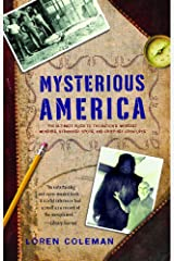 Mysterious America: The Ultimate Guide to the Nation's Weirdest Wonders, Strangest Spots, and Creepiest Creatures Kindle Edition