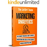 Marketing Analytics: The Ultimate Practical Guide to Analyze, Understand and Scale up Any Business Through Marketing Links