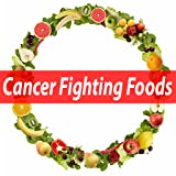 Best Cancer Fighting Foods: Help To Reduce Cancer, Boost Your Immunity And Live Healthier