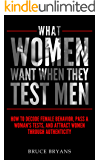 What Women Want When They Test Men: How to Decode Female Behavior, Pass a Woman's Tests, and Attract Women Through Authenticity (English Edition)