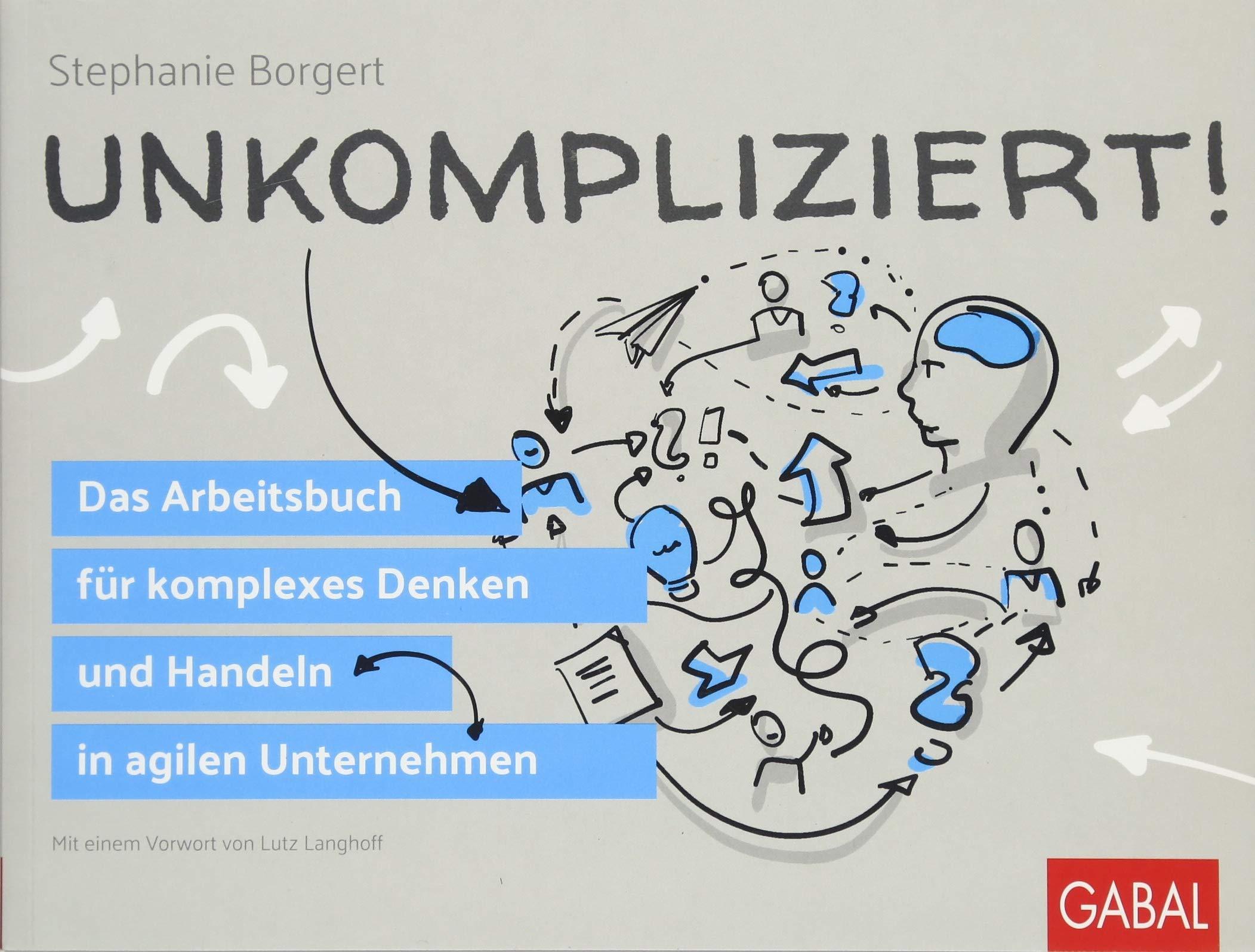 Unkompliziert!: Das Arbeitsbuch für komplexes Denken und Handeln in agilen Unternehmen (Dein Business)