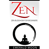 Zen Buddhism: Zen Buddhism for Beginners (English Edition)