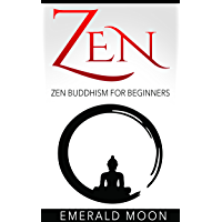 Zen Buddhism: Zen Buddhism for Beginners (English Edition)