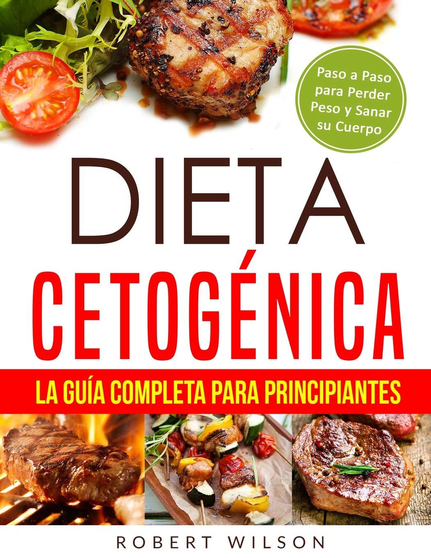 Dieta Cetogénica: La Guía Completa para Principiantes: Paso a Paso para Perder  Peso y Sanar su Cuerpo ( Libro en Español / Keto Diet for Beginners Spanish  ...