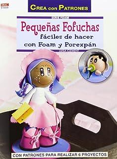 Pequeñas Fofuchas. Fáciles de hacer con Foam y Porexpán (Crea Con Patrones)