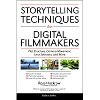 Storytelling Techniques for Digital Filmmakers: Plot Structure, Camera Movement, Lens Selection, and More book cover