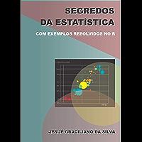 Segredos da Estatística: Com exemplos resolvidos no software livre R