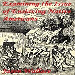 Examining the Issue of Enslaving Native Americans   Jason Wallace
