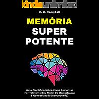 Memória Super Potente: Guia Científico Sobre Como Aumentar Incrivelmente Seu Poder De Memorização E Concentração…
