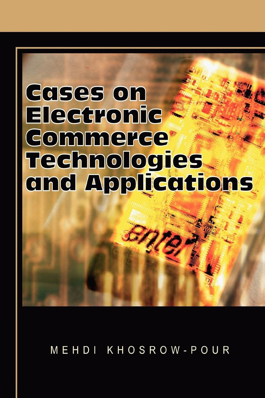 Read Online Cases on Electronic Commerce Technologies and Applications (Cases on Information Technology Series) pdf
