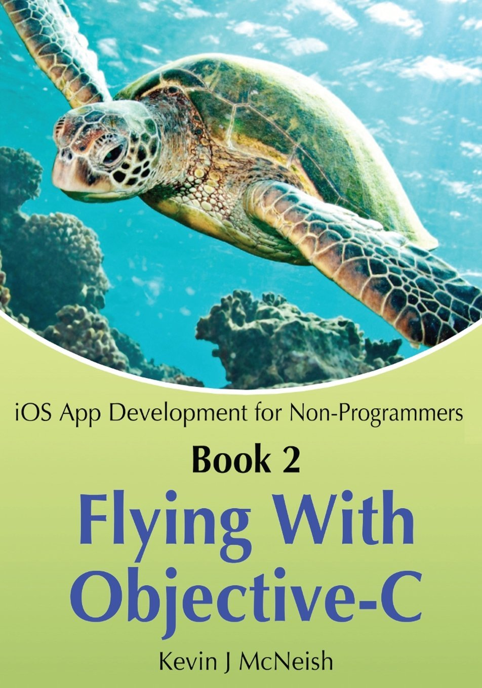 Book 2: Flying With Objective-C - iOS App Development for Non-Programmers: The Series on How to Create iPhone & iPad Apps by Kevin J McNeish (4-Mar-2013) Paperback