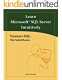 Learn Microsoft SQL Server Intuitively: Transact-SQL: The Solid Basics (English Edition)