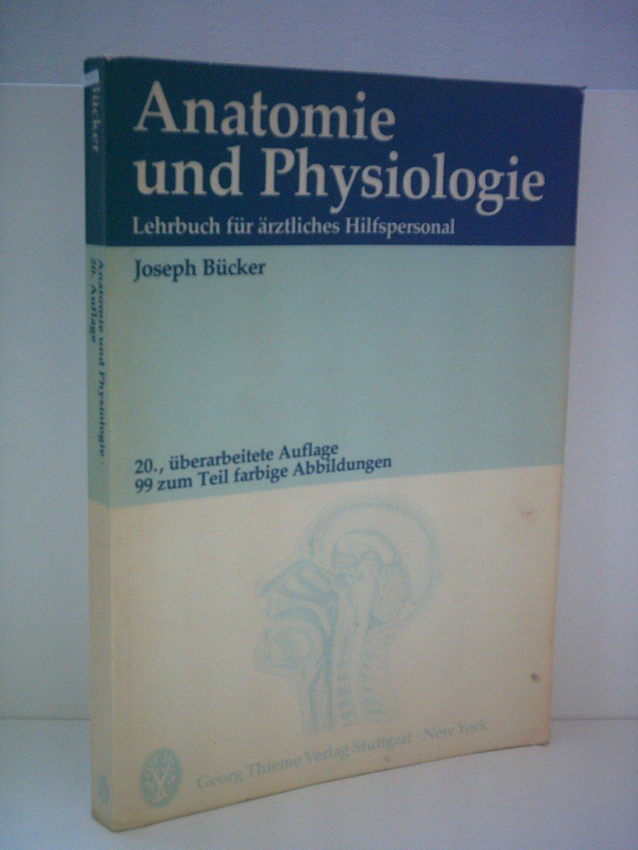 Joseph Bücker: Anatomie und Physiologie - Lehrbuch für ärztliches ...